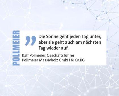 Die Sonne geht jeden Tag unter, aber sie geht auch am nächsten Tag wieder auf. Ralf Pollmeier, Geschäftsführer Pollmeier Massivholz GmbH & Co.KG